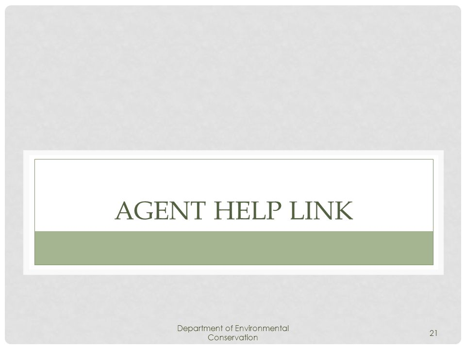 Department of Environmental Conservation 21 AGENT HELP LINK