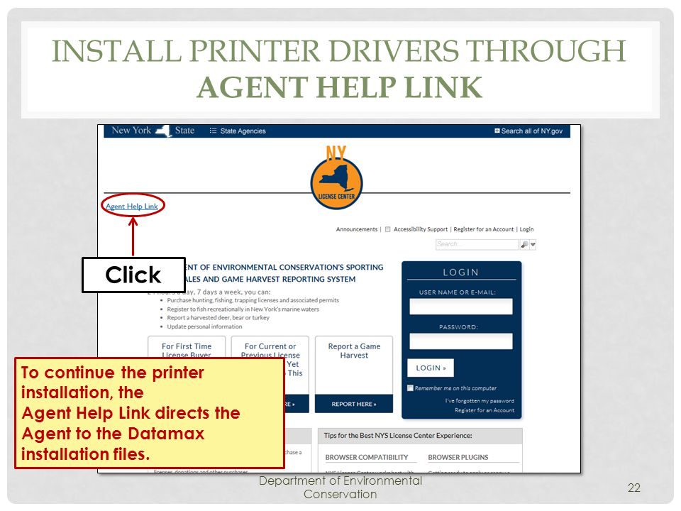 INSTALL PRINTER DRIVERS THROUGH AGENT HELP LINK Department of Environmental Conservation 22 Click To continue the printer installation, the Agent Help Link directs the Agent to the Datamax installation files.