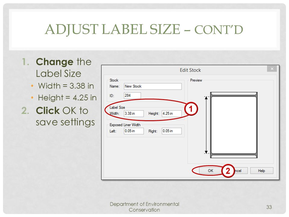 ADJUST LABEL SIZE – CONT'D 1. Change the Label Size Width = 3.38 in Height = 4.25 in 2.
