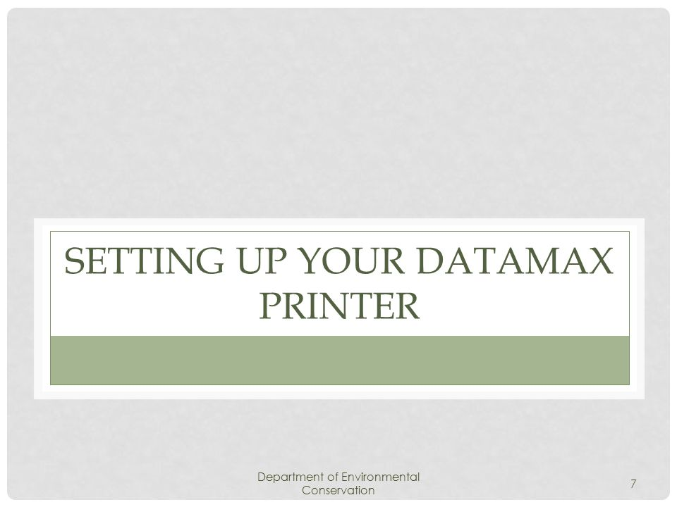 Remove DATAMAX from the carton Remove all Styrofoam, tape, and any other packaging materials PRINTER PREPARATION Department of Environmental Conservation 8