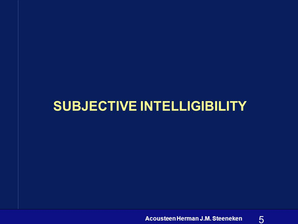 Acousteen Herman J.M. Steeneken 5 SUBJECTIVE INTELLIGIBILITY