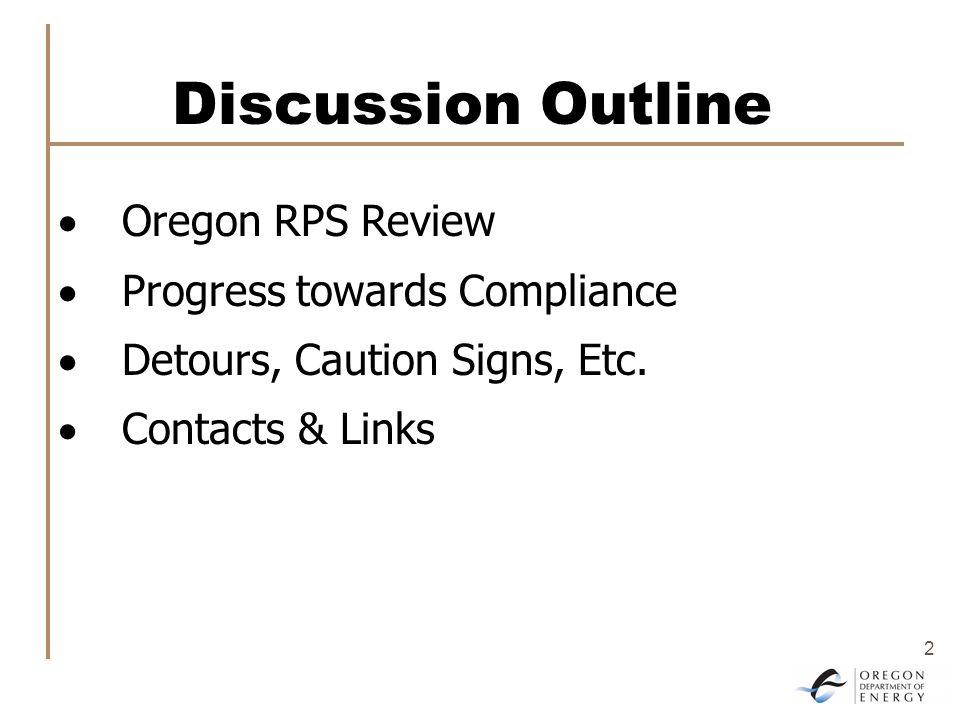 2 Discussion Outline  Oregon RPS Review  Progress towards Compliance  Detours, Caution Signs, Etc.