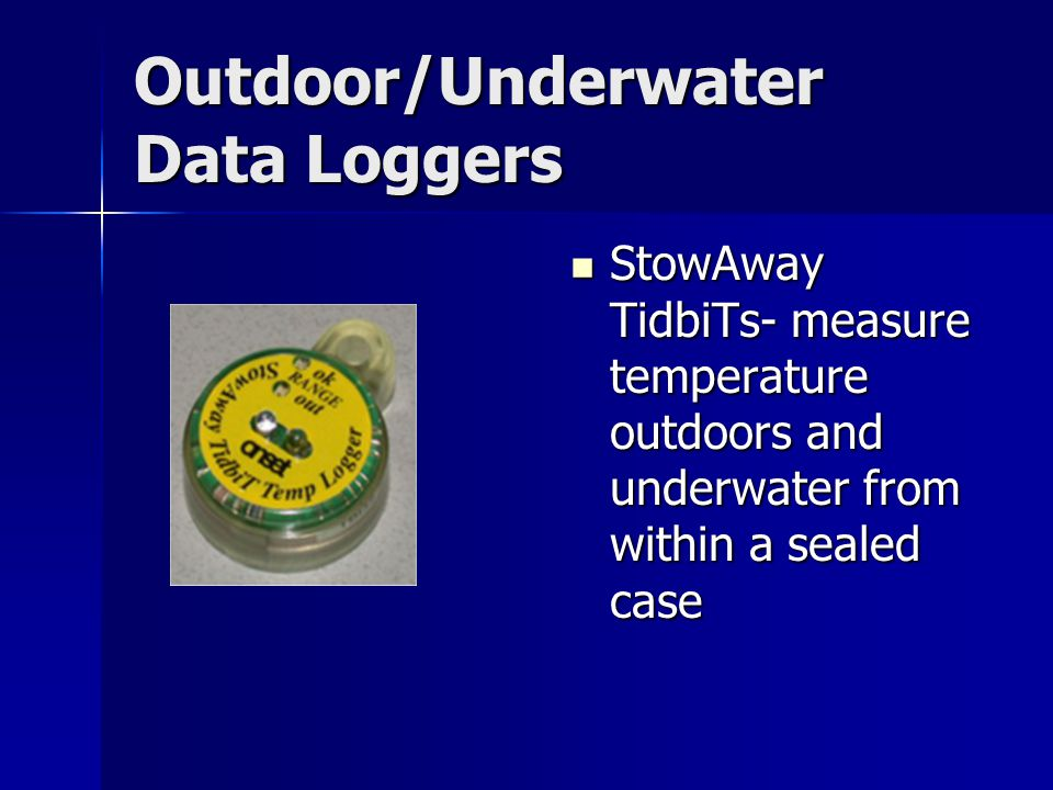 Outdoor/Underwater Data Loggers StowAway TidbiTs- measure temperature outdoors and underwater from within a sealed case StowAway TidbiTs- measure temperature outdoors and underwater from within a sealed case