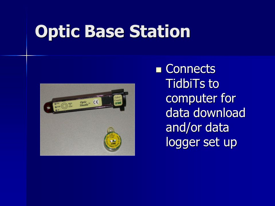 Optic Base Station Connects TidbiTs to computer for data download and/or data logger set up Connects TidbiTs to computer for data download and/or data logger set up