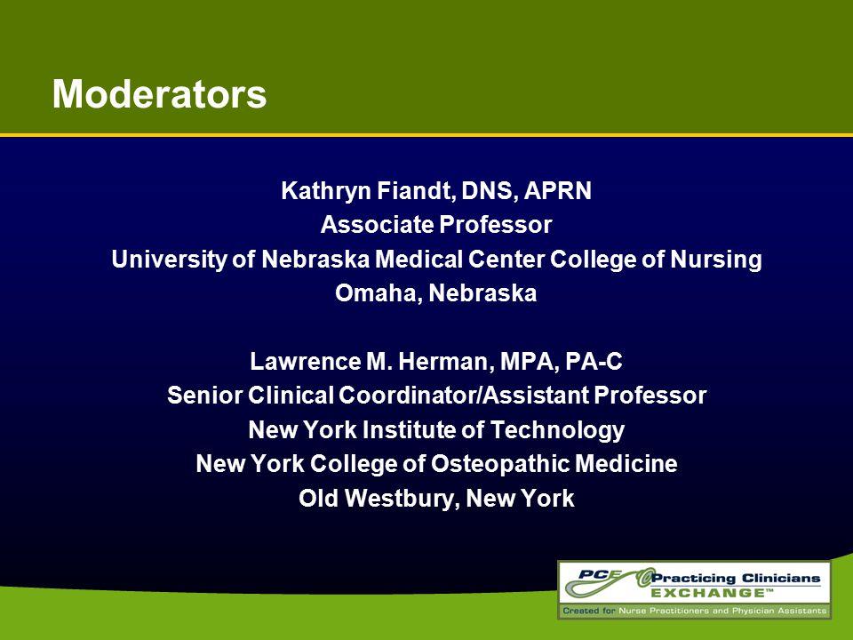 Moderators Kathryn Fiandt, DNS, APRN Associate Professor University of Nebraska Medical Center College of Nursing Omaha, Nebraska Lawrence M.