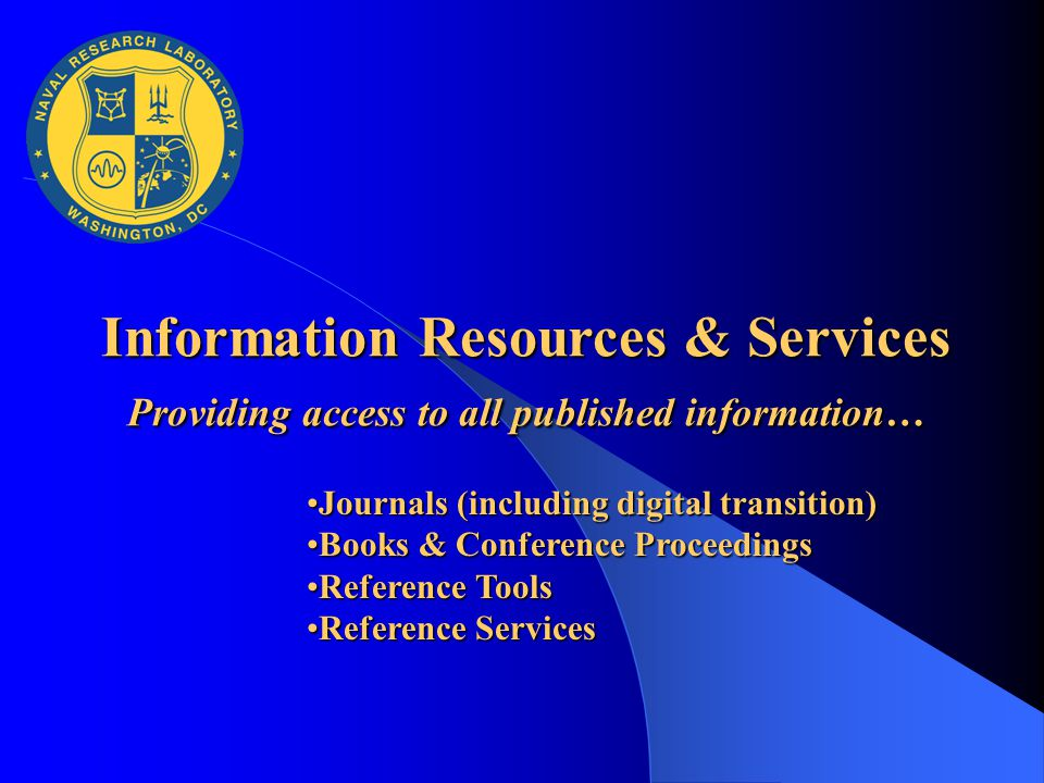 Information Resources & Services Providing access to all published information… Journals (including digital transition)Journals (including digital tra