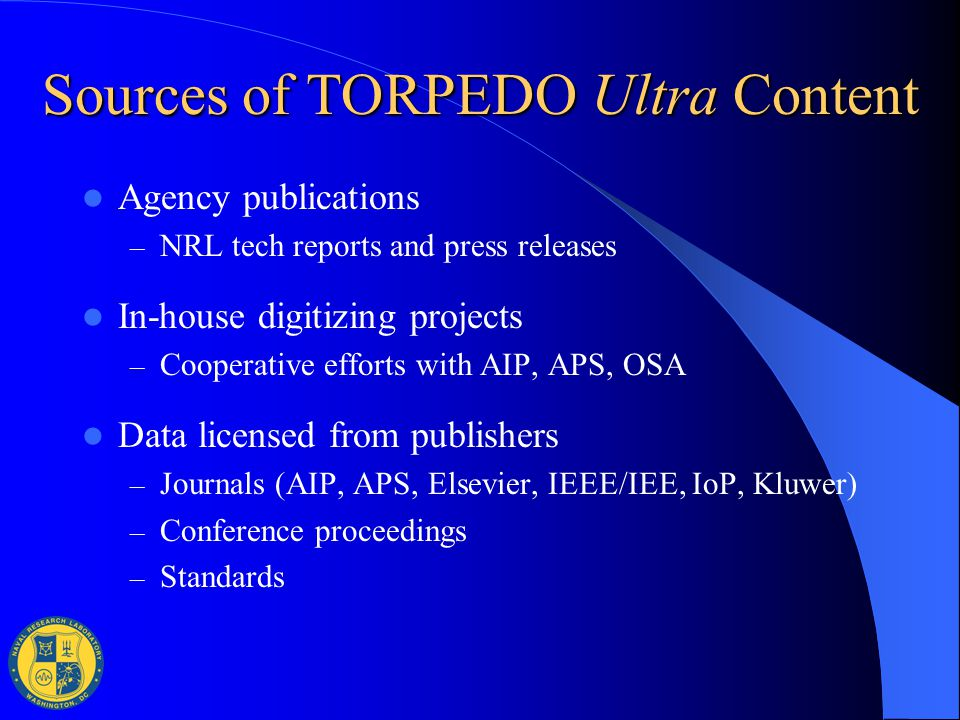 Sources of TORPEDO Ultra Content Agency publications – NRL tech reports and press releases In-house digitizing projects – Cooperative efforts with AIP