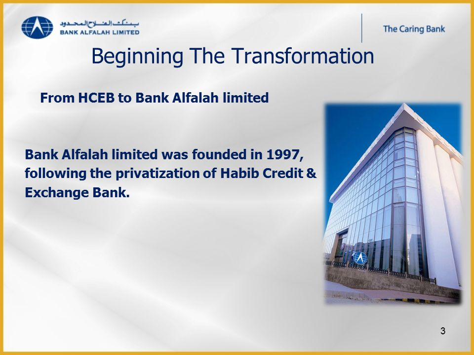 Beginning The Transformation From HCEB to Bank Alfalah limited Bank Alfalah limited was founded in 1997, following the privatization of Habib Credit & Exchange Bank.