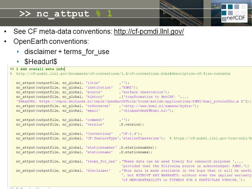 >> nc_attput % 1 See CF meta-data conventions: http://cf-pcmdi.llnl.gov/ OpenEarth conventions: disclaimer + terms_for_use $Headurl$