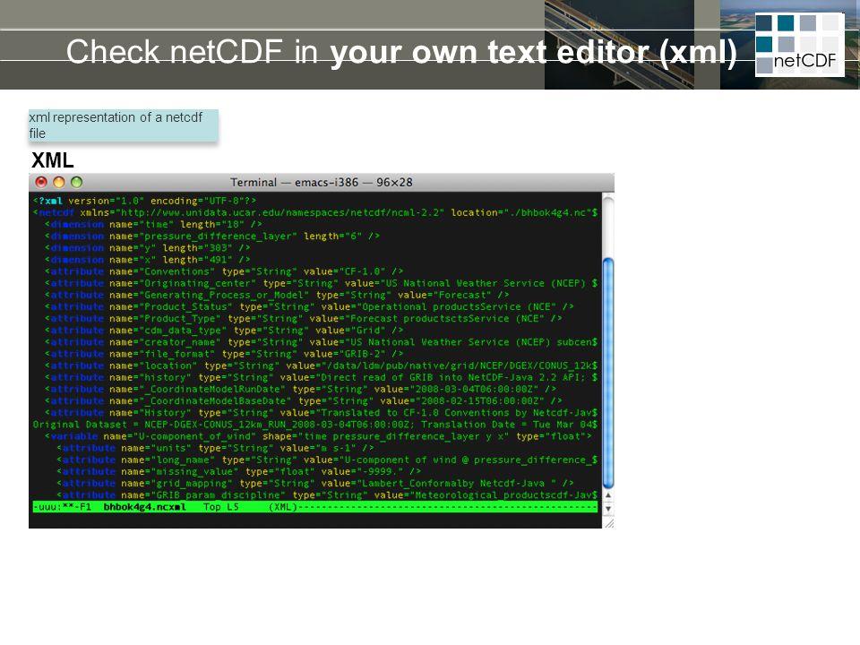 Check netCDF in your own text editor (xml) xml representation of a netcdf file XML