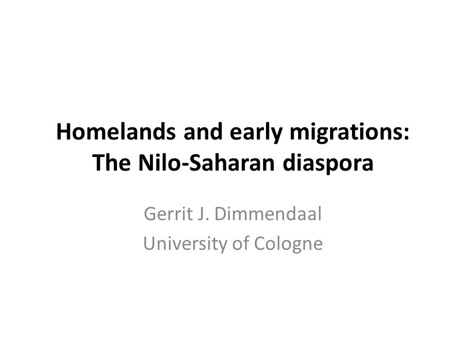 Homelands and early migrations: The Nilo-Saharan diaspora Gerrit J.