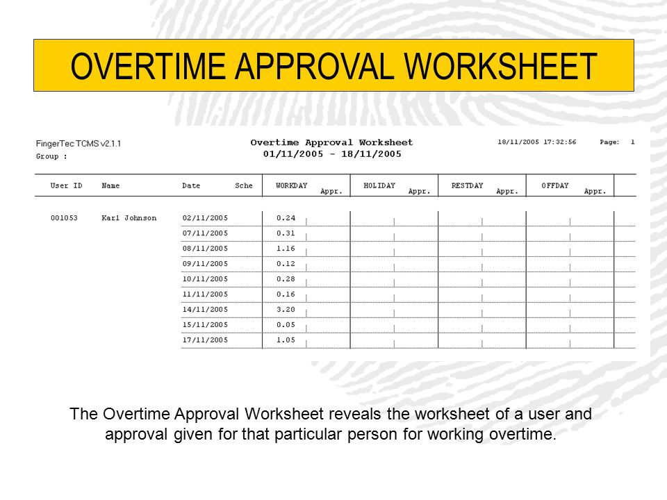 OVERTIME APPROVAL WORKSHEET The Overtime Approval Worksheet reveals the worksheet of a user and approval given for that particular person for working