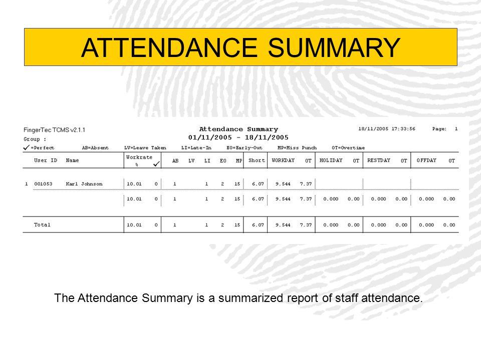 ATTENDANCE SUMMARY The Attendance Summary is a summarized report of staff attendance.