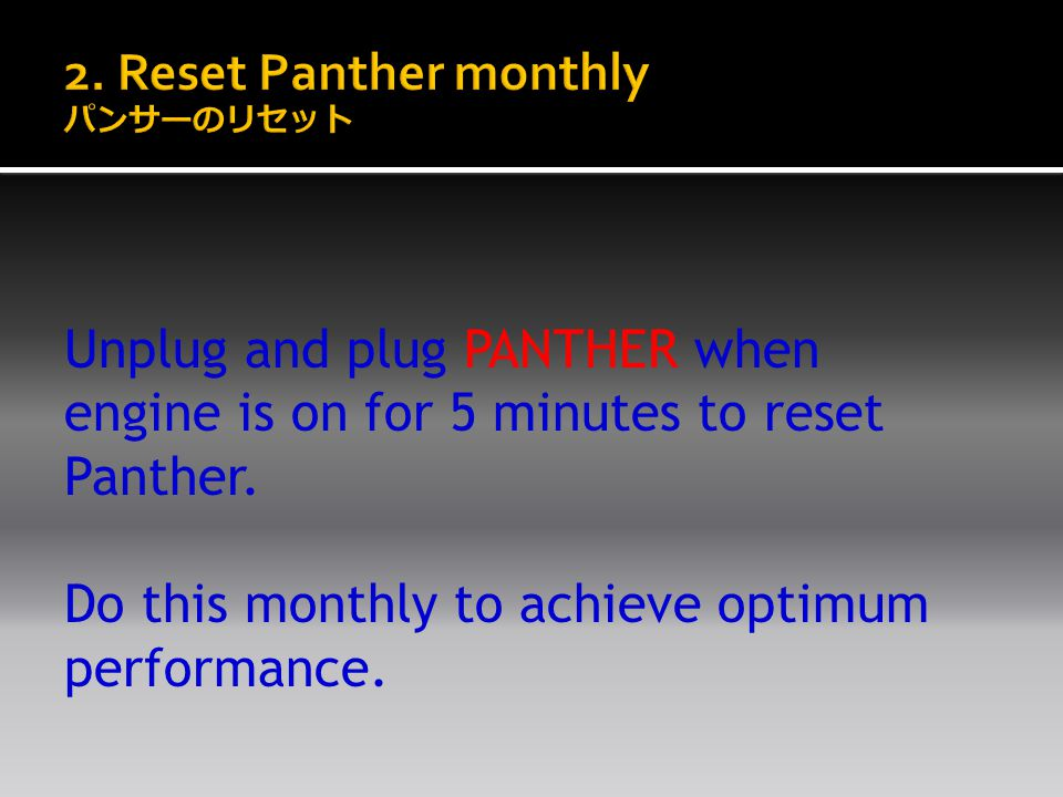 Unplug and plug PANTHER when engine is on for 5 minutes to reset Panther.