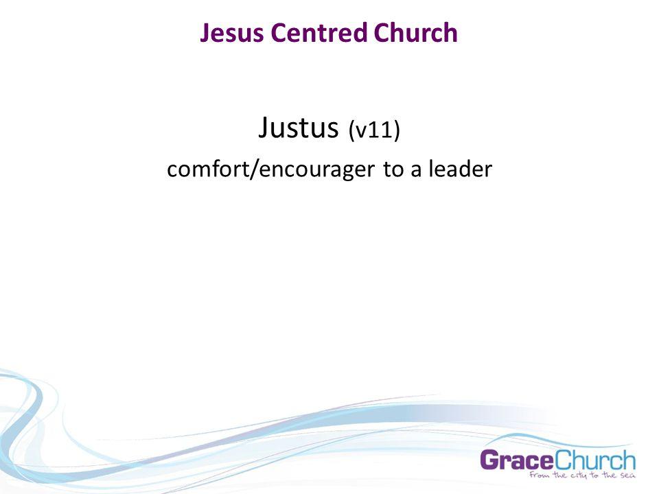 Jesus Centred Church Epahpras (v12-13) hard working leader; man of prayer