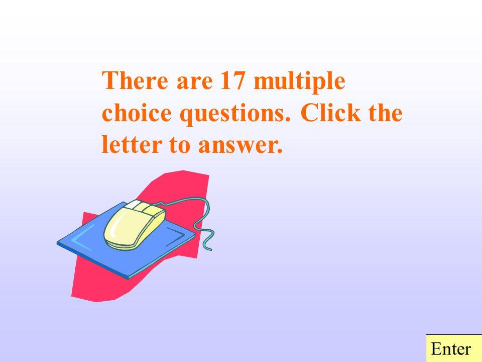 There are 17 multiple choice questions. Click the letter to answer. Enter