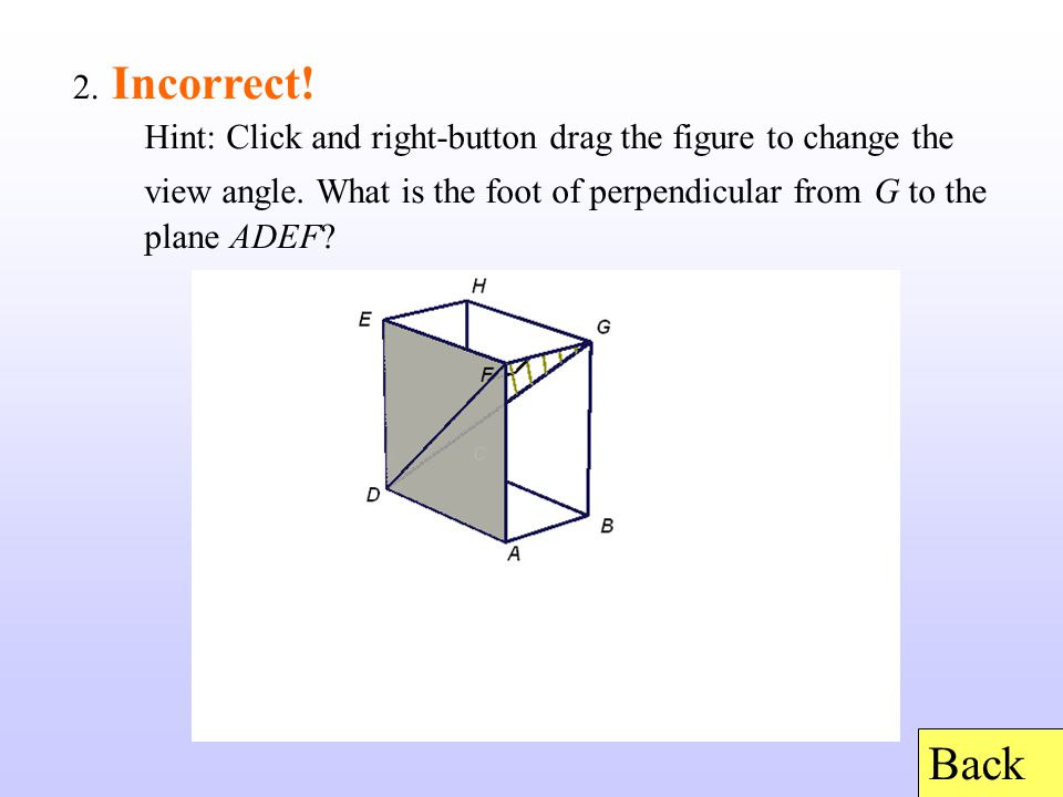 9.Incorrect. Hint: Click and right-button drag the figure to change the view angle.