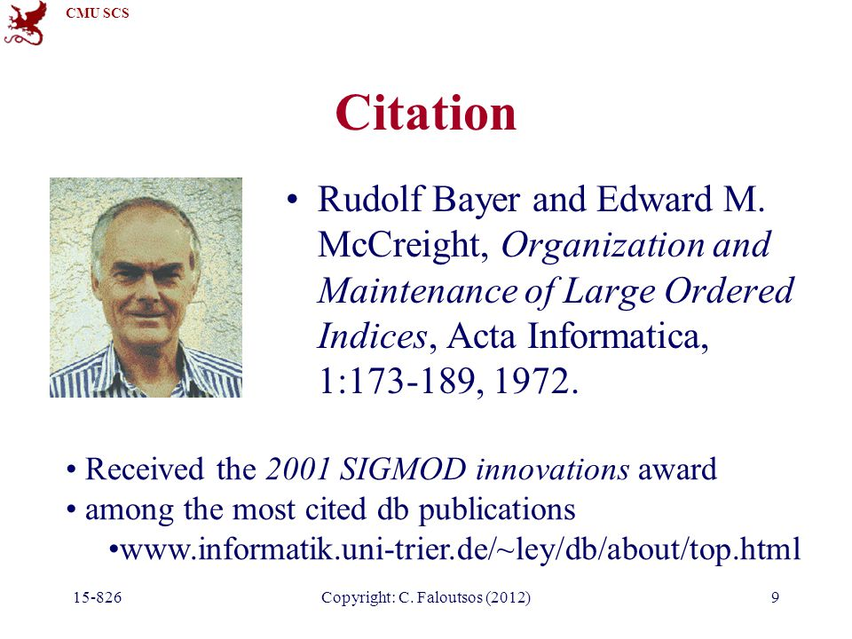 CMU SCS Copyright: C. Faloutsos (2012)9 Citation Rudolf Bayer and Edward M.