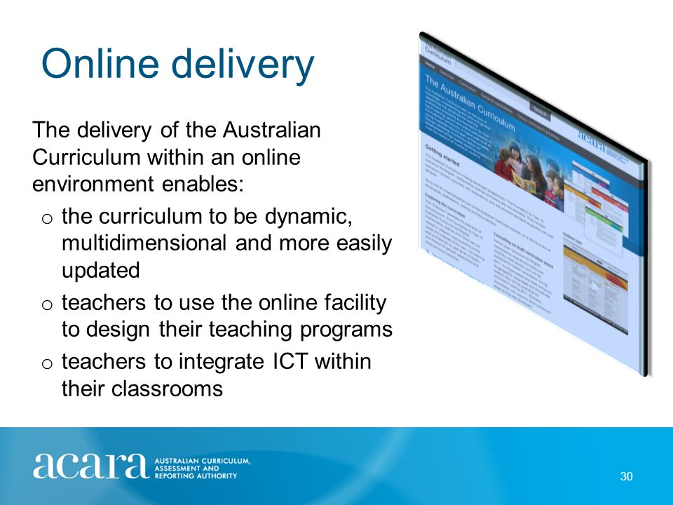 Online delivery The delivery of the Australian Curriculum within an online environment enables: o the curriculum to be dynamic, multidimensional and m
