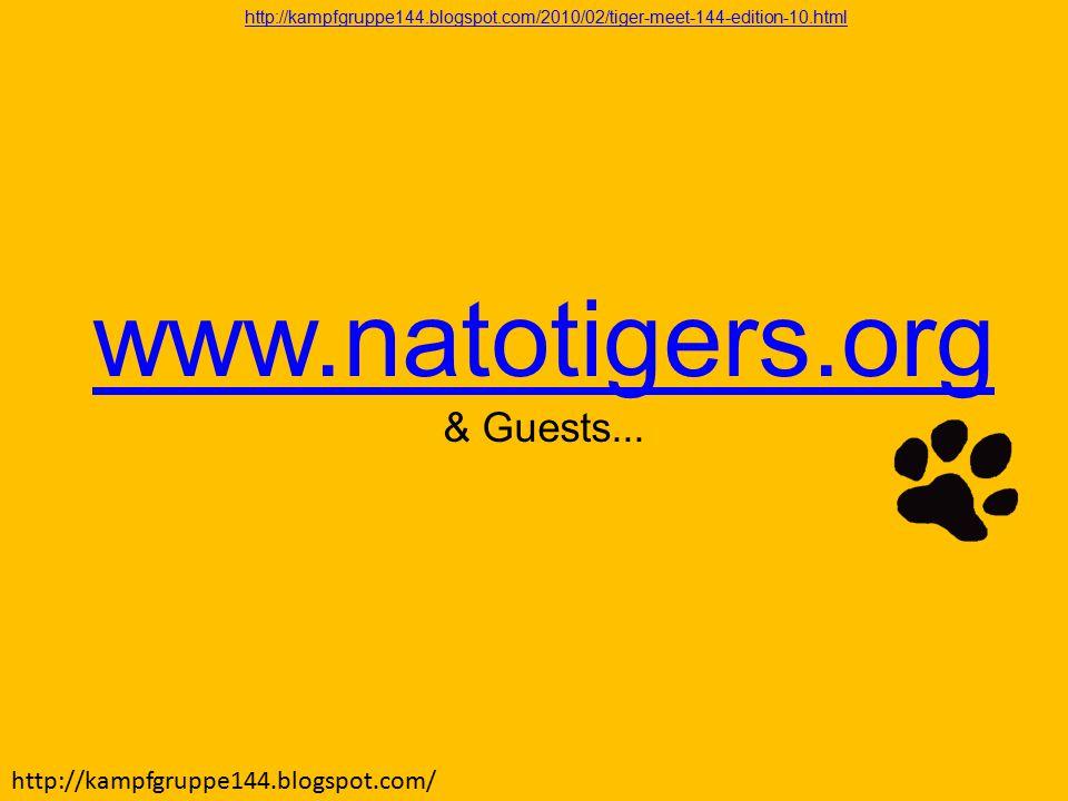 http://kampfgruppe144.blogspot.com/ www.natotigers.org & Guests... http://kampfgruppe144.blogspot.com/2010/02/tiger-meet-144-edition-10.html