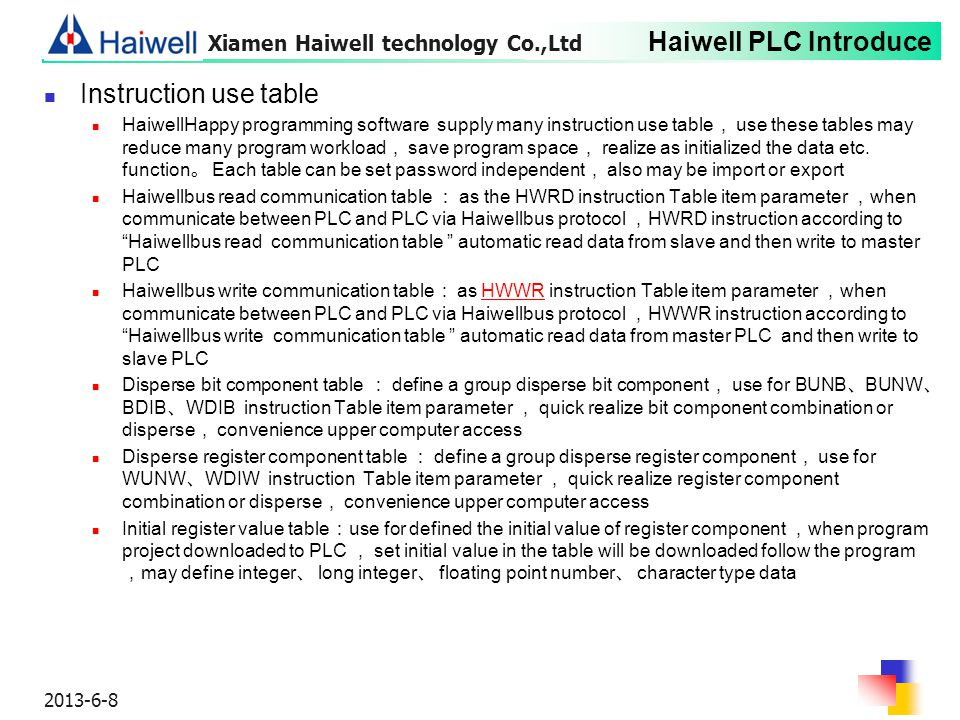 Haiwell PLC Introduce 2013-6-8 Instruction use table HaiwellHappy programming software supply many instruction use table , use these tables may reduce