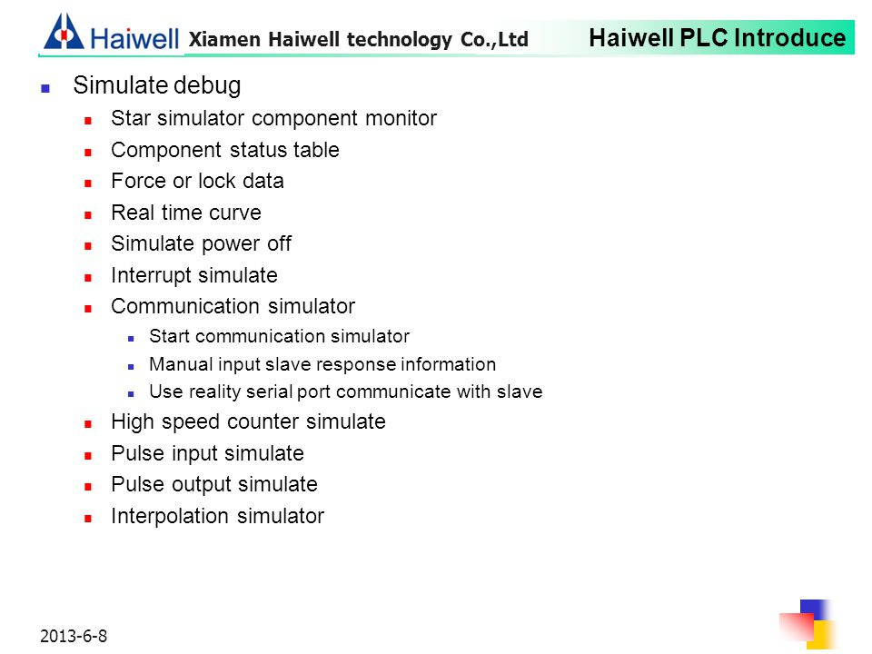 Haiwell PLC Introduce 2013-6-8 Simulate debug Star simulator component monitor Component status table Force or lock data Real time curve Simulate powe
