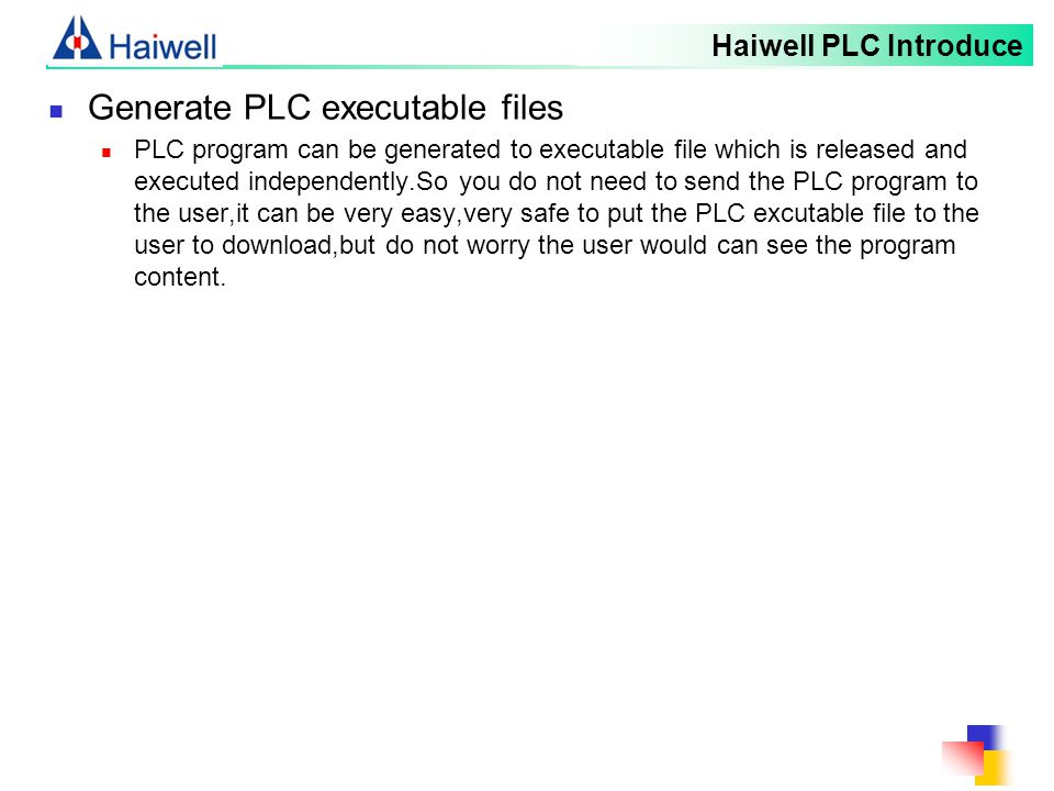 Haiwell PLC Introduce Generate PLC executable files PLC program can be generated to executable file which is released and executed independently.So yo