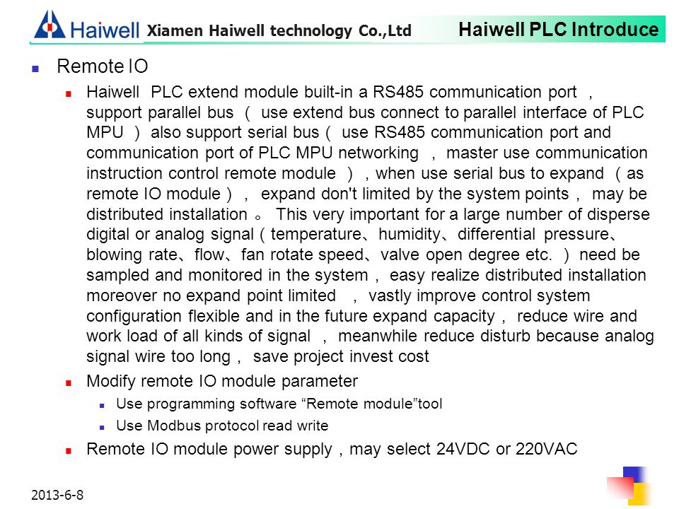 Haiwell PLC Introduce 2013-6-8 Remote IO Haiwell PLC extend module built-in a RS485 communication port , support parallel bus ( use extend bus connect