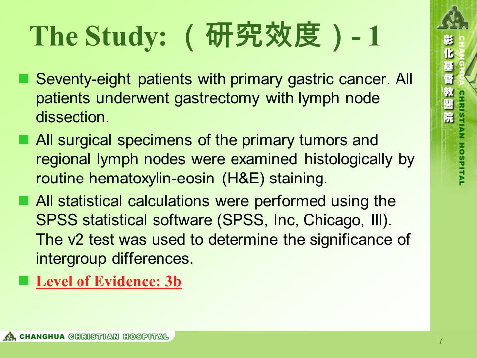 7 The Study: (研究效度) - 1 Seventy-eight patients with primary gastric cancer. All patients underwent gastrectomy with lymph node dissection. All surgica