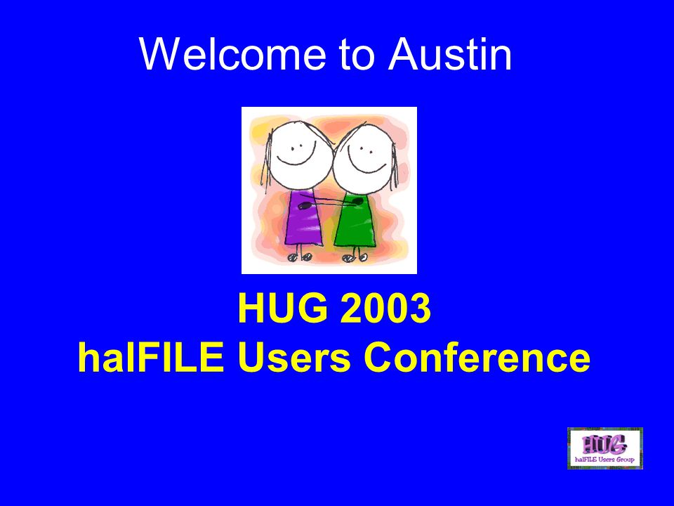 HUG 2003 halFILE Users Conference Welcome to Austin