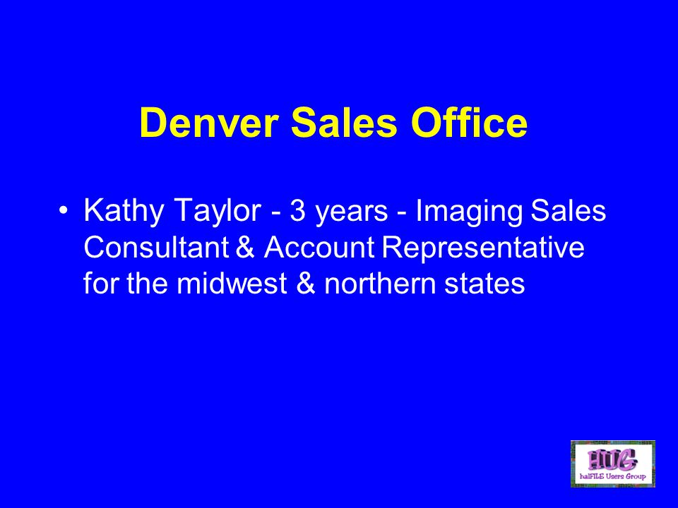 Denver Sales Office Kathy Taylor - 3 years - Imaging Sales Consultant & Account Representative for the midwest & northern states