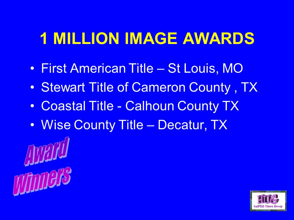 1 MILLION IMAGE AWARDS First American Title – St Louis, MO Stewart Title of Cameron County, TX Coastal Title - Calhoun County TX Wise County Title – Decatur, TX