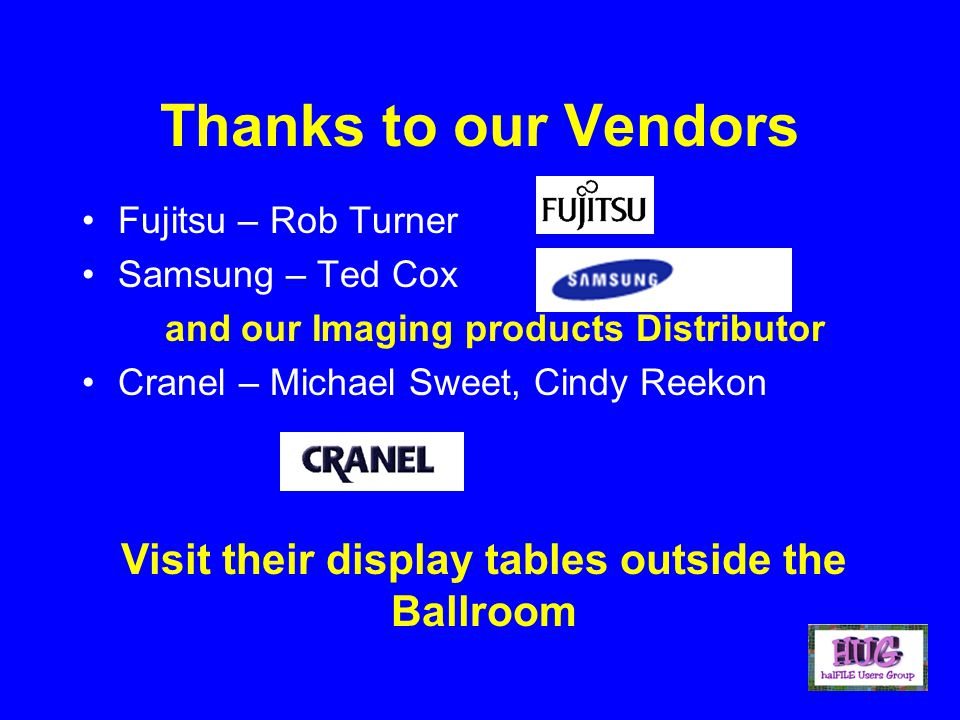 Thanks to our Vendors Fujitsu – Rob Turner Samsung – Ted Cox and our Imaging products Distributor Cranel – Michael Sweet, Cindy Reekon Visit their display tables outside the Ballroom
