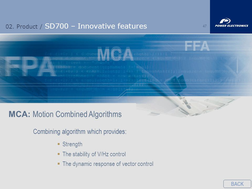 47 02. Product / SD700 – Innovative features MCA: Motion Combined Algorithms Combining algorithm which provides:  Strength  The stability of V/Hz co