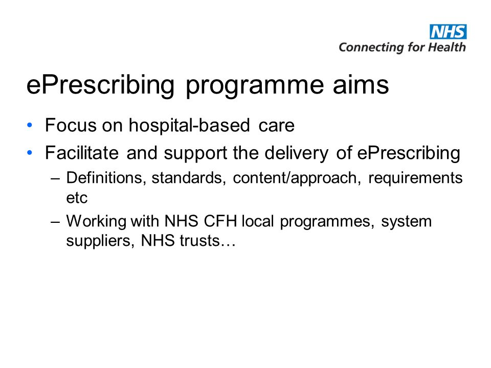 NHS Connecting for Health is delivering the National Programme for Information Technology Challenges and lessons learned Includes –ePrescribing functions and benefits –Motivations –Ensuring success –Managing safety –Planning –Managing in use –Technologies –Look ahead
