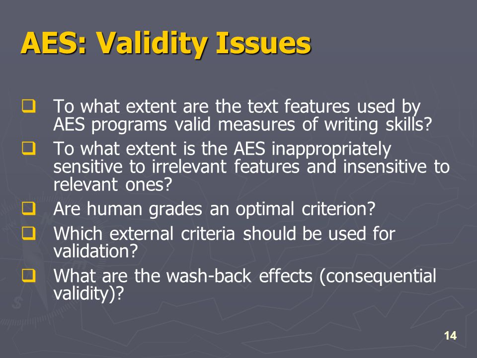 14 AES: Validity Issues  To what extent are the text features used by AES programs valid measures of writing skills.