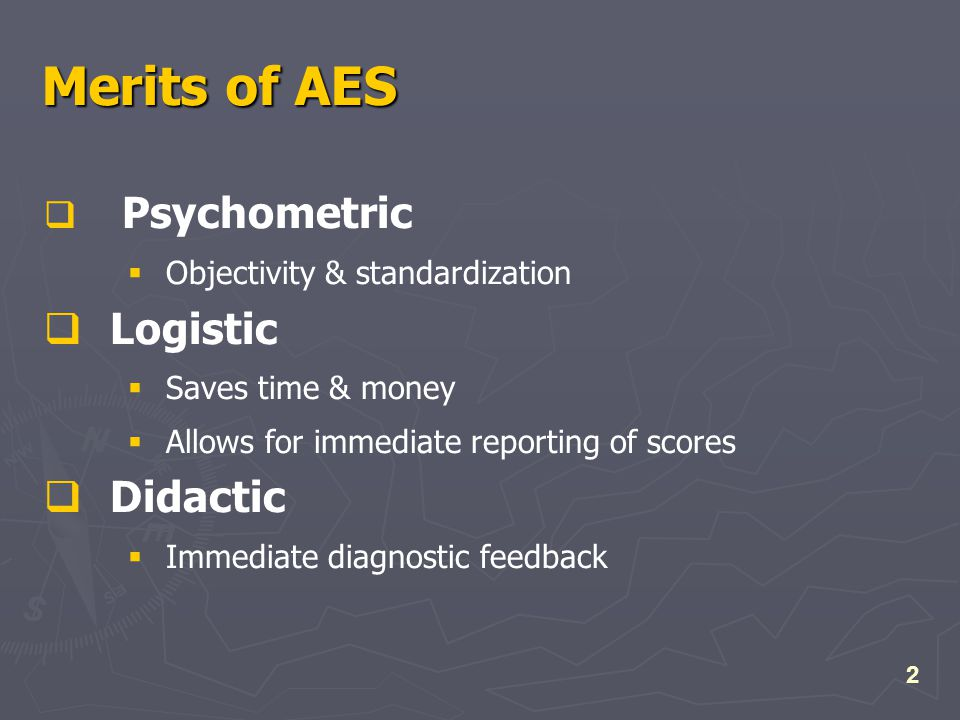 2 Merits of AES  Psychometric  Objectivity & standardization  Logistic  Saves time & money  Allows for immediate reporting of scores  Didactic  Immediate diagnostic feedback