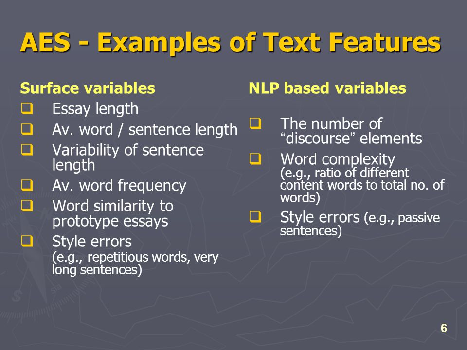 6 AES - Examples of Text Features Surface variables  Essay length  Av.