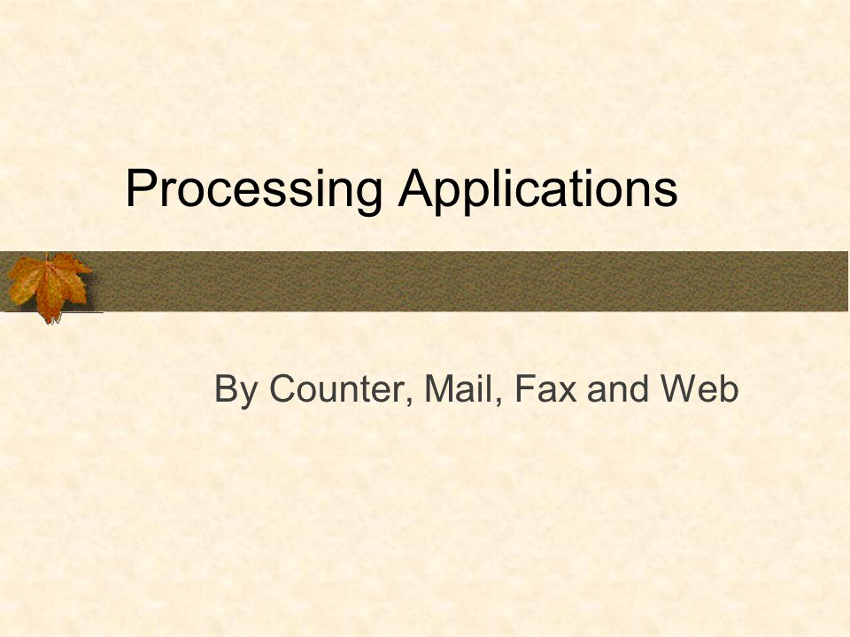 Processing Applications By Counter, Mail, Fax and Web