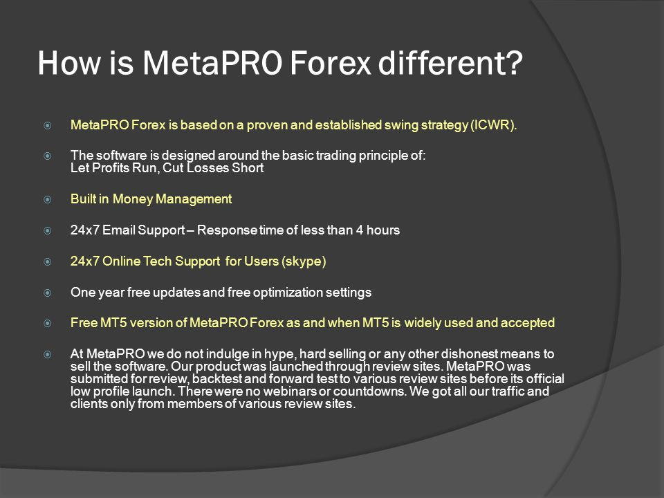 How is MetaPRO Forex different?  MetaPRO Forex is based on a proven and established swing strategy (ICWR).  The software is designed around the basi