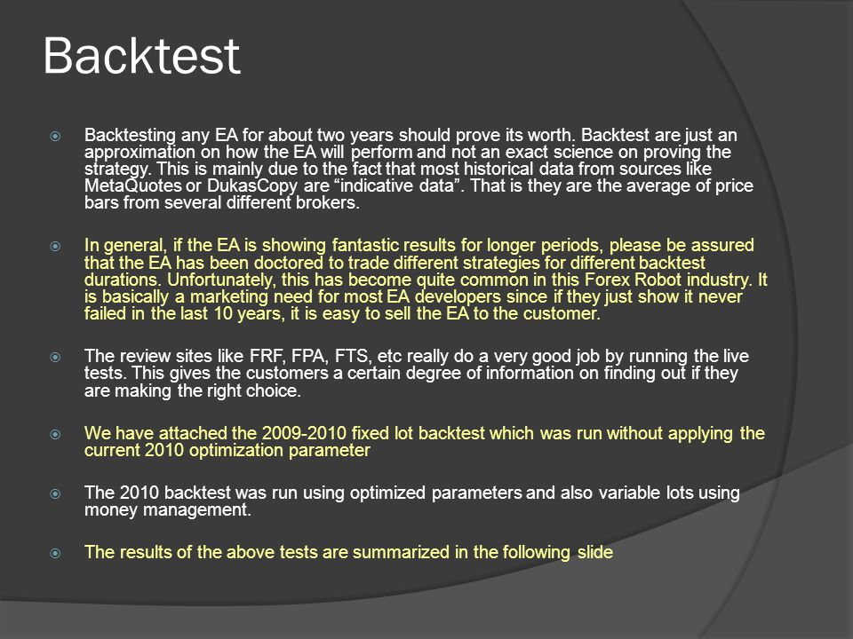 Backtest  Backtesting any EA for about two years should prove its worth.