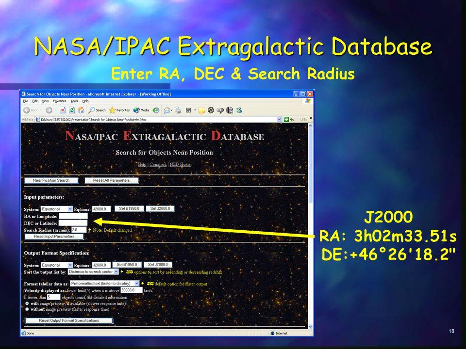 18 NASA/IPAC Extragalactic Database Enter RA, DEC & Search Radius J2000 RA: 3h02m33.51s DE:+46°26 18.2
