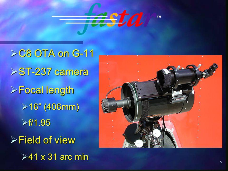 3  C8 OTA on G-11  ST-237 camera  Focal length  16 (406mm)  f/1.95  Field of view  41 x 31 arc min