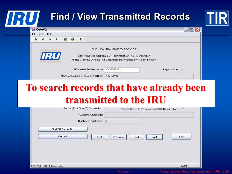 © International Road Transport Union (IRU) 2007 Page 27 To search records that have already been transmitted to the IRU Find / View Transmitted Records
