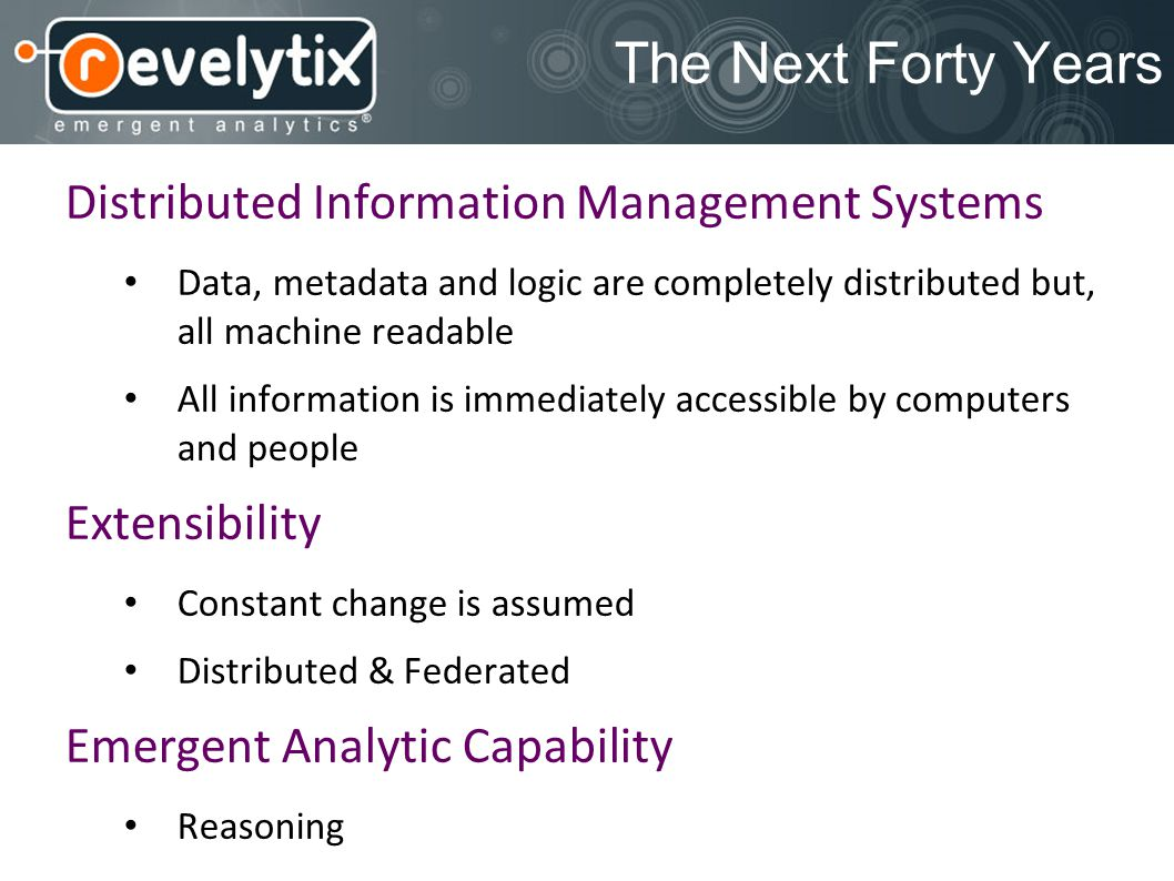 The Next Forty Years Distributed Information Management Systems Data, metadata and logic are completely distributed but, all machine readable All info