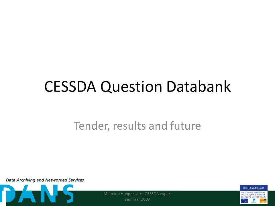 CESSDA Question Databank Tender, results and future Maarten Hoogerwerf, CESSDA expert seminar 2009