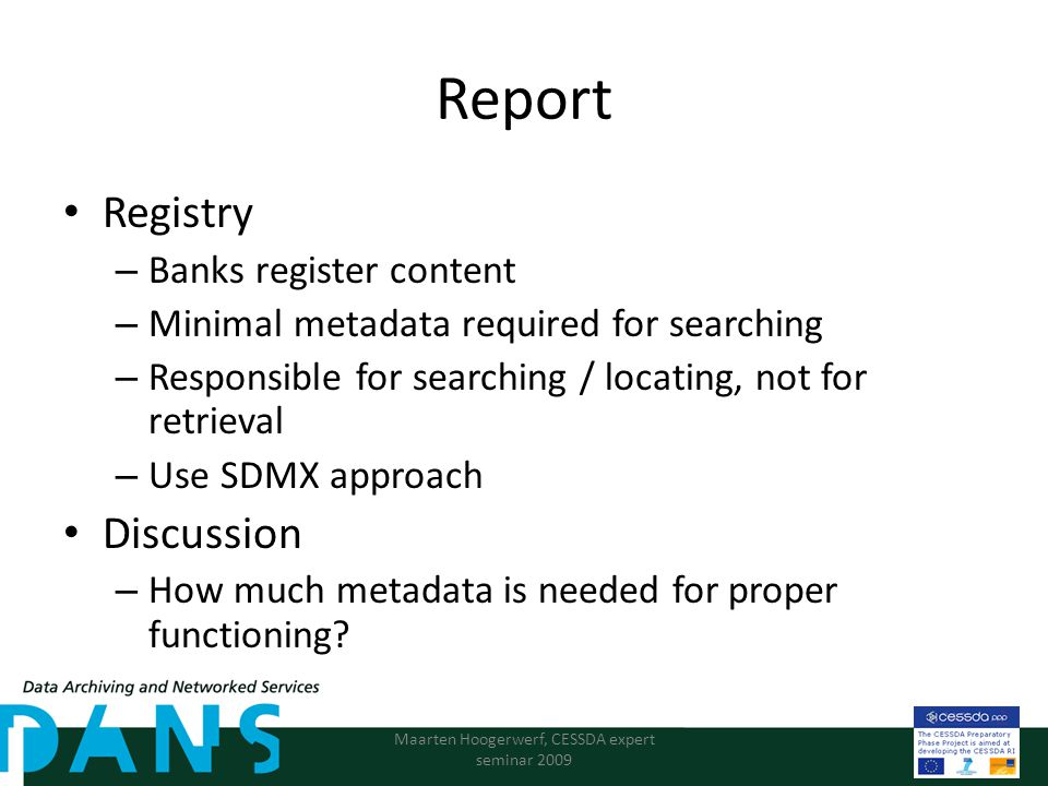 Report Registry – Banks register content – Minimal metadata required for searching – Responsible for searching / locating, not for retrieval – Use SDMX approach Discussion – How much metadata is needed for proper functioning.