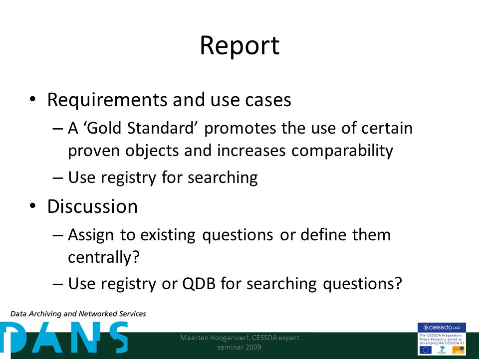 Report Requirements and use cases – A 'Gold Standard' promotes the use of certain proven objects and increases comparability – Use registry for searching Discussion – Assign to existing questions or define them centrally.