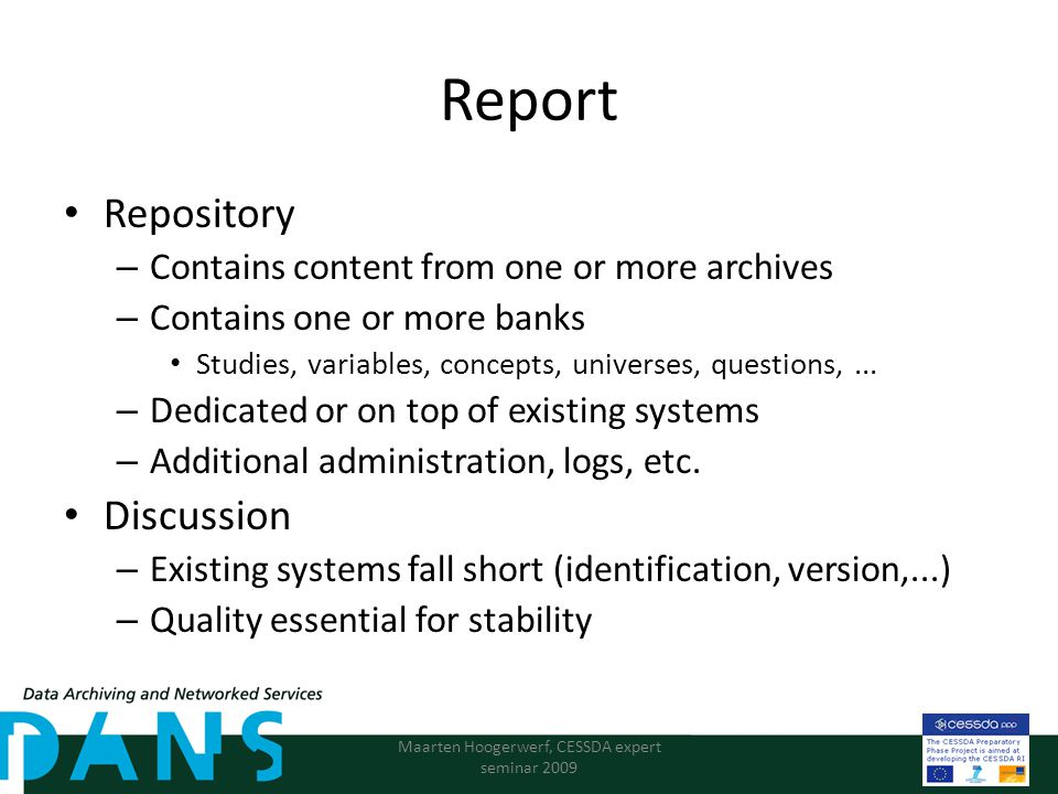Report Repository – Contains content from one or more archives – Contains one or more banks Studies, variables, concepts, universes, questions,...