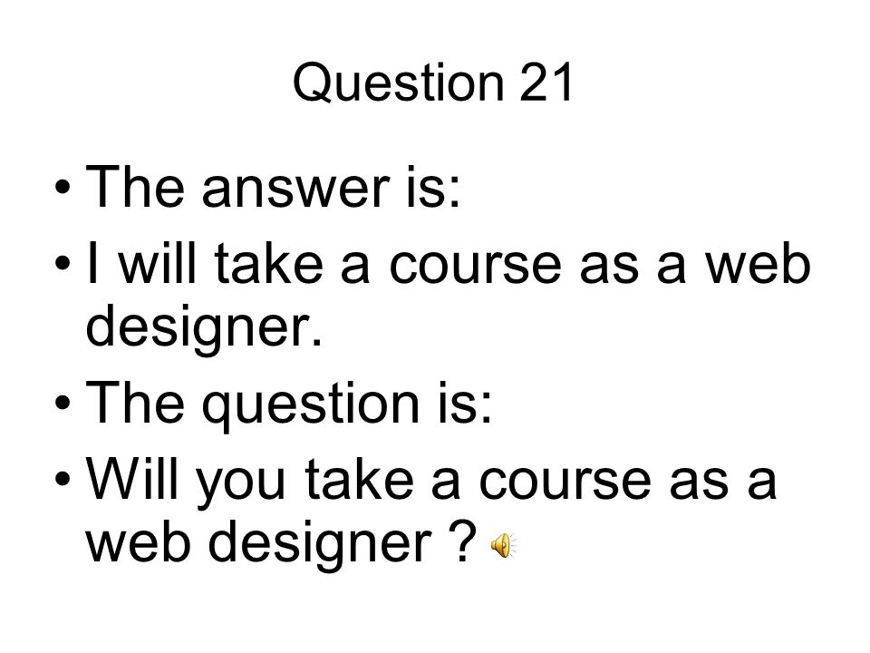 Question 21 The answer is: I will take a course as a web designer.